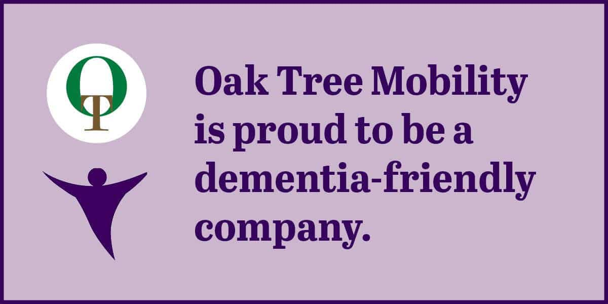 Oak tree mobility is a dementia friendly company.